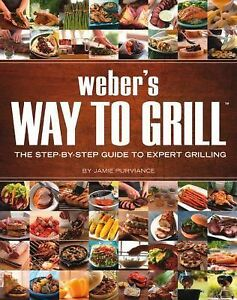 Weber's Way to Grill : The Step-by-Step ...