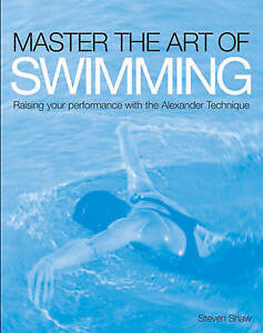 Master the Art of Swimming: Raising Your Performance with the Alexander Techniqu