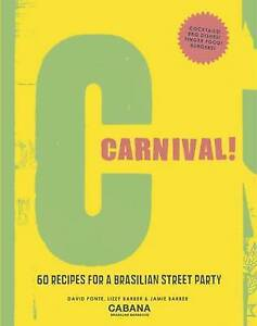 Carnival!: 60 Recipes for a Brasilian Street Party,Lizzy Barber, David Ponte,New