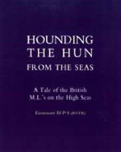 Hounding the Hun from the Seas. A Tale of the British M.L.'s on the High Seas...