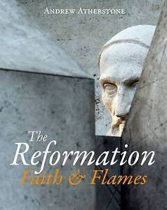 The Reformation: Faith & Flames by Andrew Atherstone (Hardback, 2011)