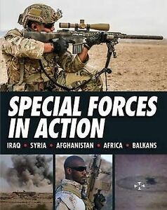 Special Forces in Action: Afghanistan Pakistan Africa Balkans Iraq South