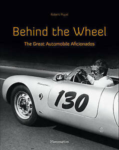 Behind the Wheel: The Great Automobile Aficionados, Robert Puyal, Good, Hardcove