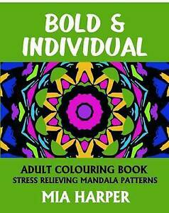 Bold & Individual: Adult Colouring Book, Stress Relieving Mandala by Harper, Mia