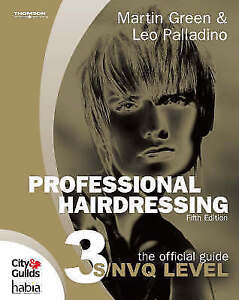 Professional Hairdressing: The Official Guide to S/NVQ Level 3 by Leo Palladino,