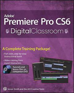 Premiere Pro CS6 Digital Classroom by Jerron Smith, AGI Creative Team...