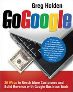 Go Google: 20 Ways to Reach More Customers and B, Holden, Greg, Very Good