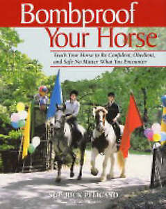 Bombproof Your Horse Teach Your Horse to be Confident, Obedient and Safe No Matt