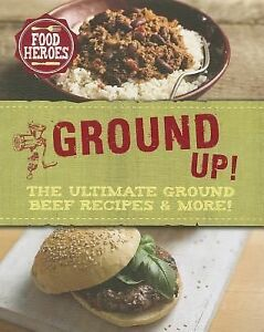 Food-Heroes-All-Ground-Up-The-Ultimate-Ground-Beef-Recipes-and-More-NEW