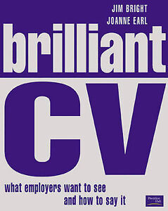 brilliant cv what employers want to see and how to say it
