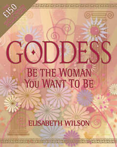Goddess: Be the Woman You Want to Be, Elisabeth Wilson, Very Good Book