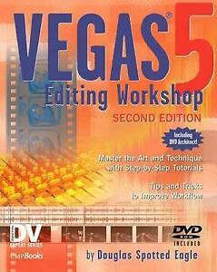 NEW Vegas 5 Editing Workshop (DV Expert Series) by Douglas Spotted Eagle