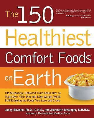 The 150 Healthiest Comfort Foods on Earth : The Surprising, Unbiased Truth...