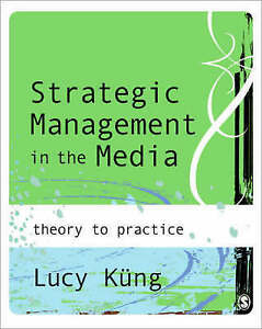 Strategic Management in the Media: Theory to Practice by Lucy Kung (Paperback, …
