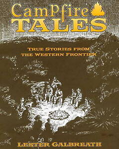 NEW Campfire Tales: True Stories from the Western Frontier by Lester Galbreath