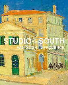 Studio of the South: Van Gogh in Provence,Bailey, Martin,New Book mon0000114666