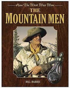 Mountain Men : How the West Was Won by Bruce Wexler and Bill Harris (2012,  Hardcover)