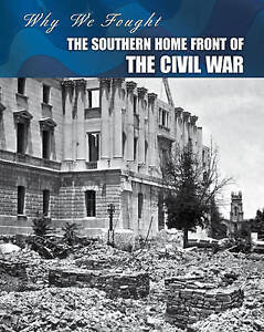 NEW The Southern Home Front of the Civil War (Why We Fought: The Civil War)