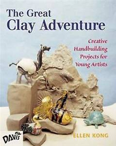 NEW The Great Clay Adventure: Creative Handbuilding Projects For Young Artists