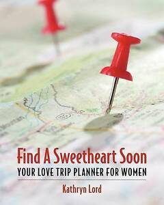 NEW Find A Sweetheart Soon: Your Love Trip Planner For Women by Kathryn Lord