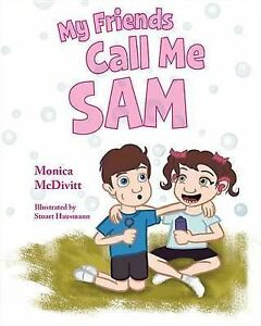 My Friends Call Me Sam By McDivitt, Monica -Hcover