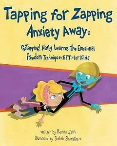 Tapping for Zapping Anxiety Away: Gotapping! Nelly Learns the Emo by Jain, Renee