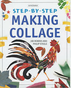 Steele, Philip, Robins, Jim  Making Collage (Step-by-Step)  Book