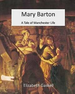 Mary Barton: A Tale of Manchester Life by by Gaskell, Elizabeth C 9781511826051