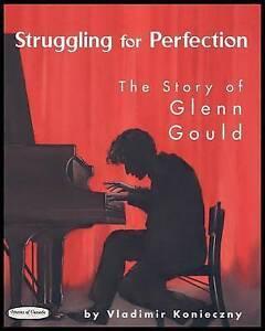 Struggling for Perfection: The Story of Glenn Gould by Vladimir Konieczny...