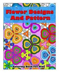 Flower Designs Pattern Coloring Book for Kids Flower Beautif by J Kaiwell Adult