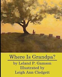Where Is Grandpa? by Gamson, Leland P. -Paperback