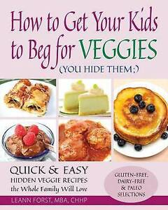 How Get Your Kids Beg for Veggies Quick & Easy Hidden Veggie Recipes Whole Famil