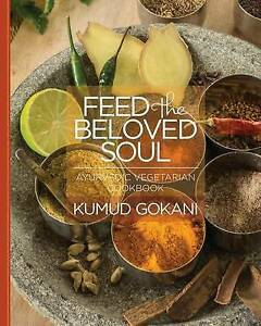 Feed the Beloved Soul: Ayurvedic Vegetarian Cookbook by Gokani, Kumud -Paperback