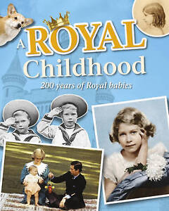 A Royal Childhood: 200 Years of Royal Babies-ExLibrary