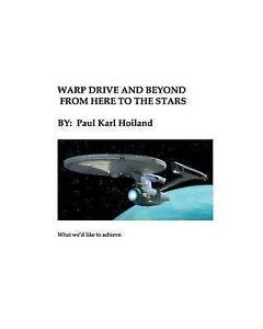 Warp Drive and Beyond From Here To The Stars: The Physics and History behind Adv