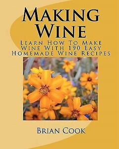Wine learn how to make wine with 190 easy homemade wine recipes