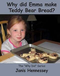 Why Did Emma Make Teddy Bear Bread? by Hennessey, Janis -Paperback