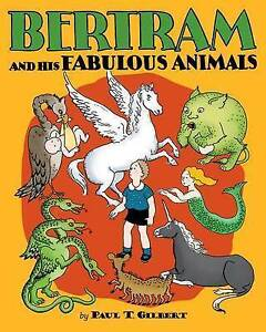 Bertram and His Fabulous Animals By Gilbert, Paul T. -Hcover