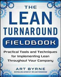 The Lean Turnaround Fieldbook: Practical Tools and Techniques for Implementing L