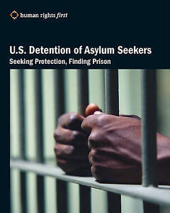 U.S. Detention of Asylum Seekers: Seeking Protection, Finding Prison by Staff,
