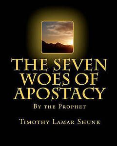 The Seven Woes of Apostacy by Shunk, Timothy Lamar -Paperback
