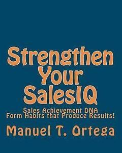 NEW Strengthen Your SalesIQ: Sales Achievement DNA by Manuel T. Ortega