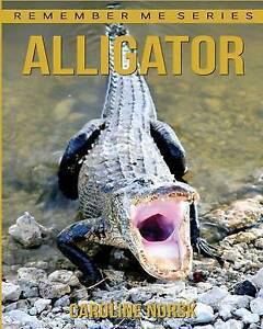 Alligator Amazing Photos & Fun Facts Book about Alligator for Ki by Norsk Caroli