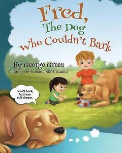 Fred, the Dog Who Couldn't Bark By Green, George -Paperback