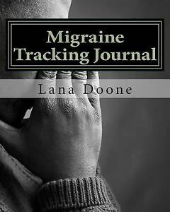 Migraine Tracking Journal: Take Back Control of Your Life! by Doone, Lana