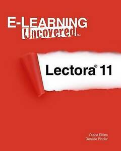 NEW E-Learning Uncovered: Lectora 11 by Diane Elkins