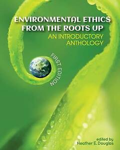 Environmental Ethics from the Roots Up: An Introductory Antholog