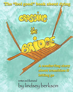 """NEW Crossing the Bridge: The """"feel good"""" book about dying by Lindsey Berkson"""