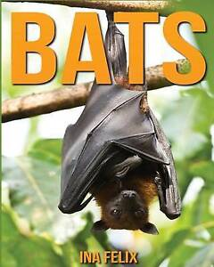 Bats: Children Book of Fun Facts & Amazing Photos on Animals in N by Felix, Ina