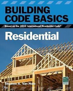 Building Code Basics, Residential : Based on the 2012 International...